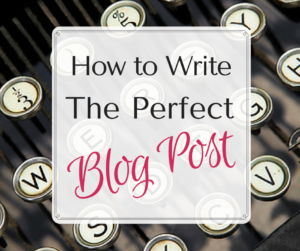 How To WriteThe PerfectBlog Post